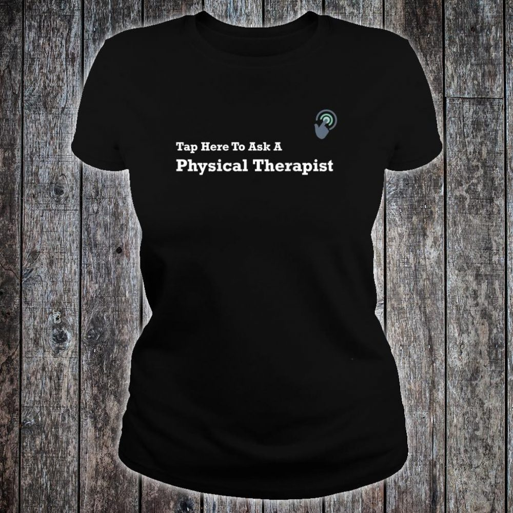 Tap Here To Ask A Physical Therapist Shirt ladies tee