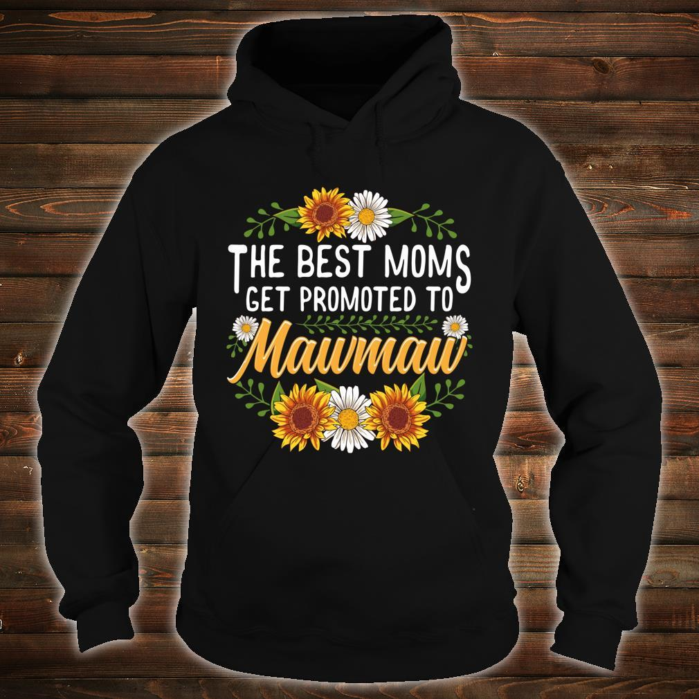 The Best Moms Get Promoted To Mawmaw Sunflower New Mawmaw Shirt hoodie