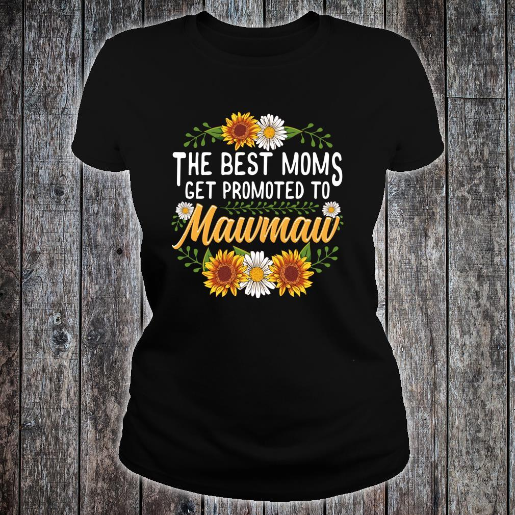 The Best Moms Get Promoted To Mawmaw Sunflower New Mawmaw Shirt ladies tee