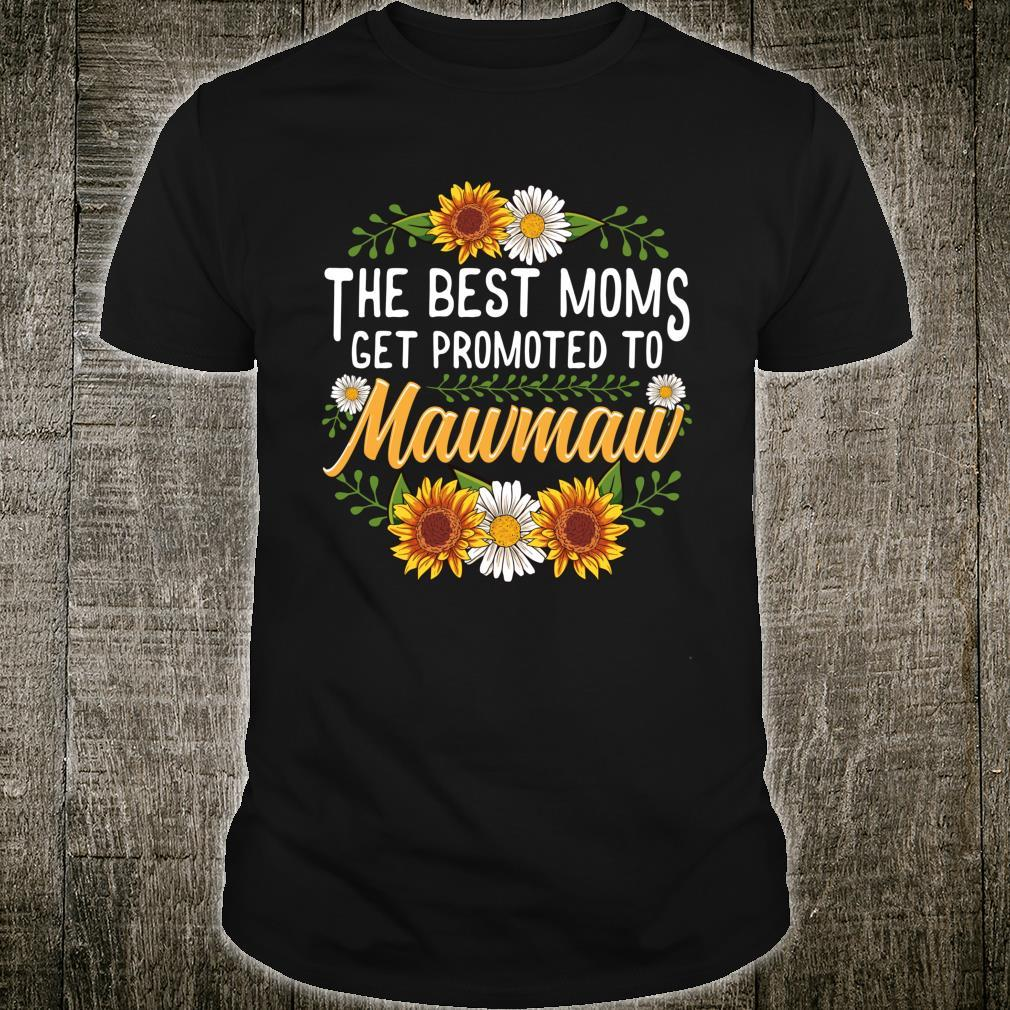 The Best Moms Get Promoted To Mawmaw Sunflower New Mawmaw Shirt