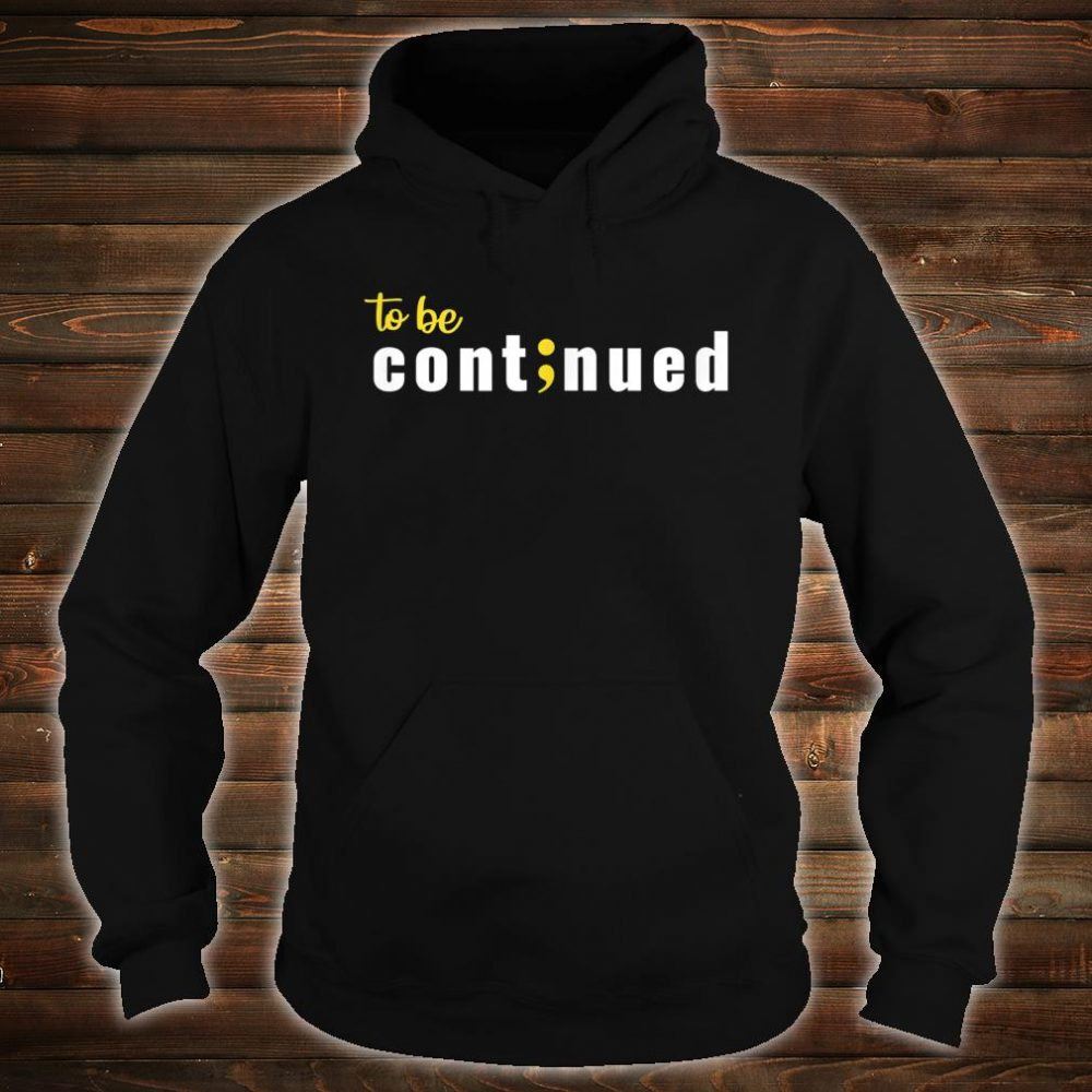 To be continued Shirt hoodie