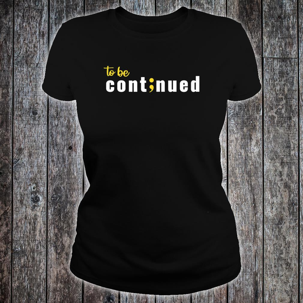 To be continued Shirt ladies tee