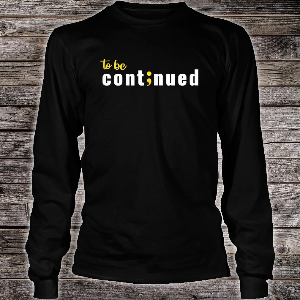 To be continued Shirt long sleeved