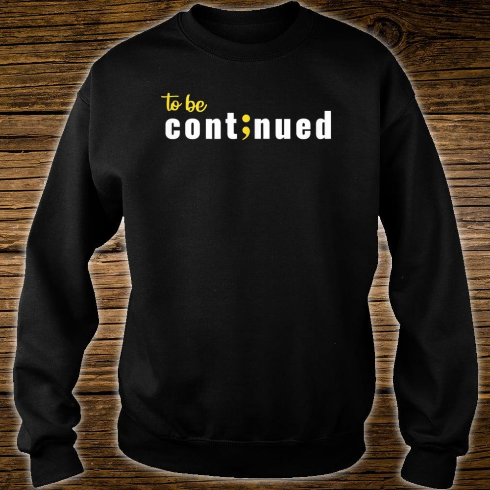 To be continued Shirt sweater