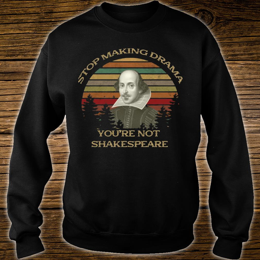 Vintage Stop Making Drama You're Not Shakespeare Shirt sweater