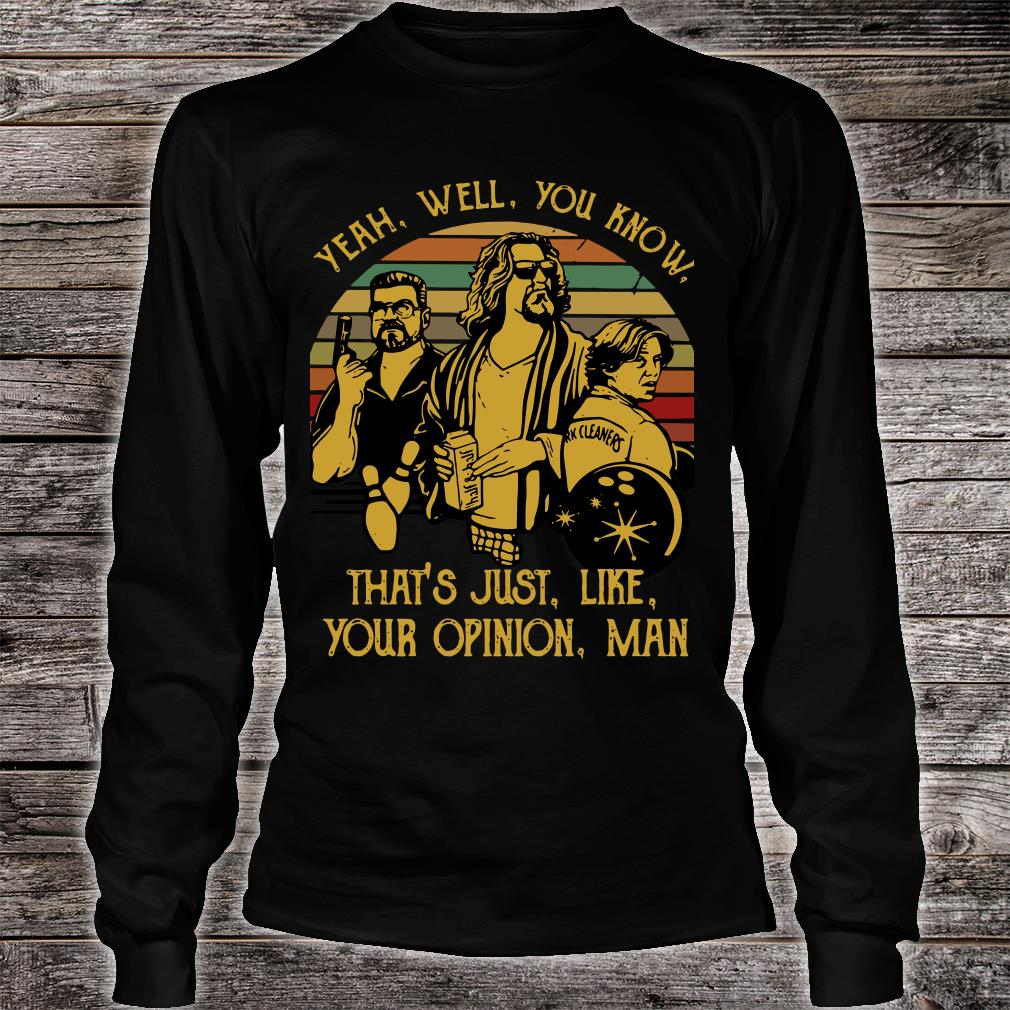 Vintage The Dude yeah well you know that's just like your opinion man shirt long sleeved