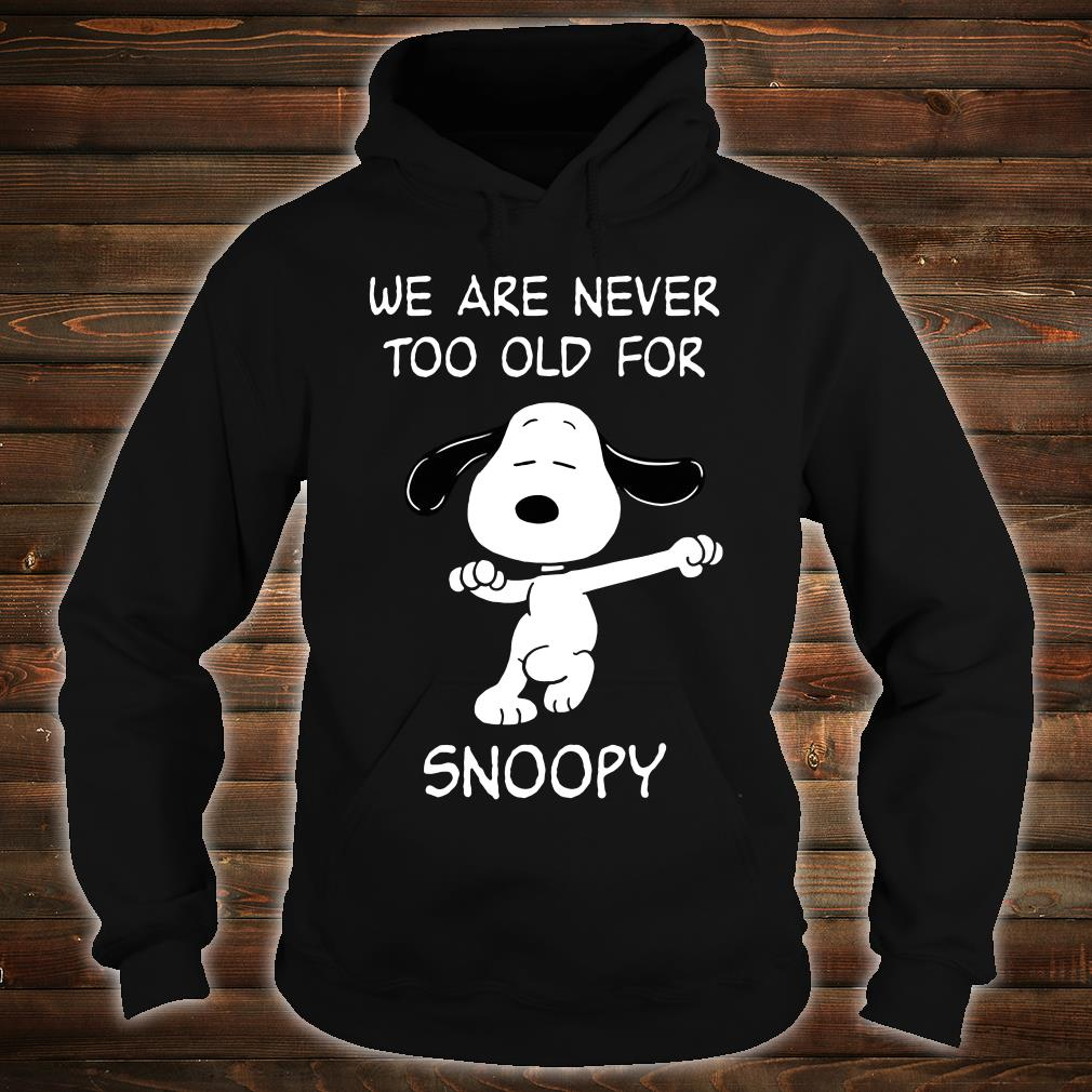 We are never too old for Snoopy shirt hoodie