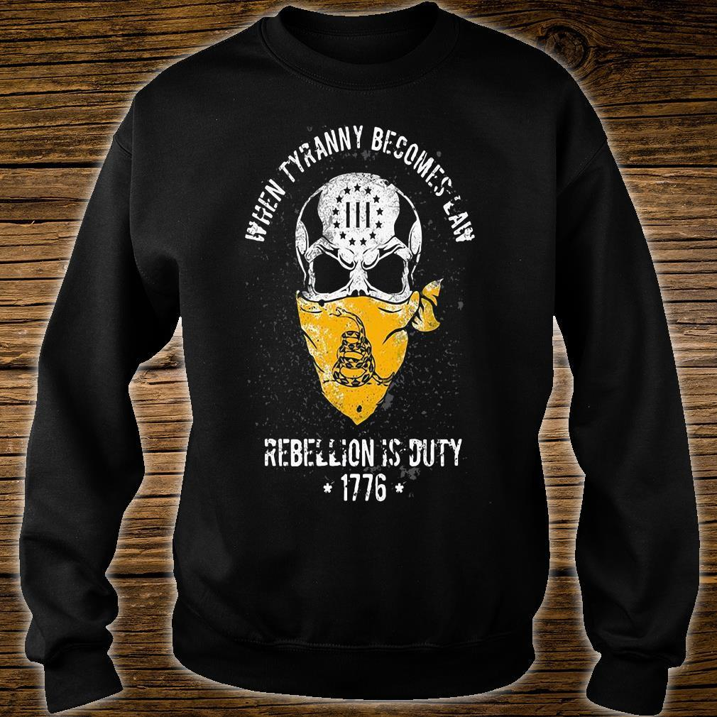 When Tyranny Becomes Law Rebellion Is Duty 1776 Shirt sweater