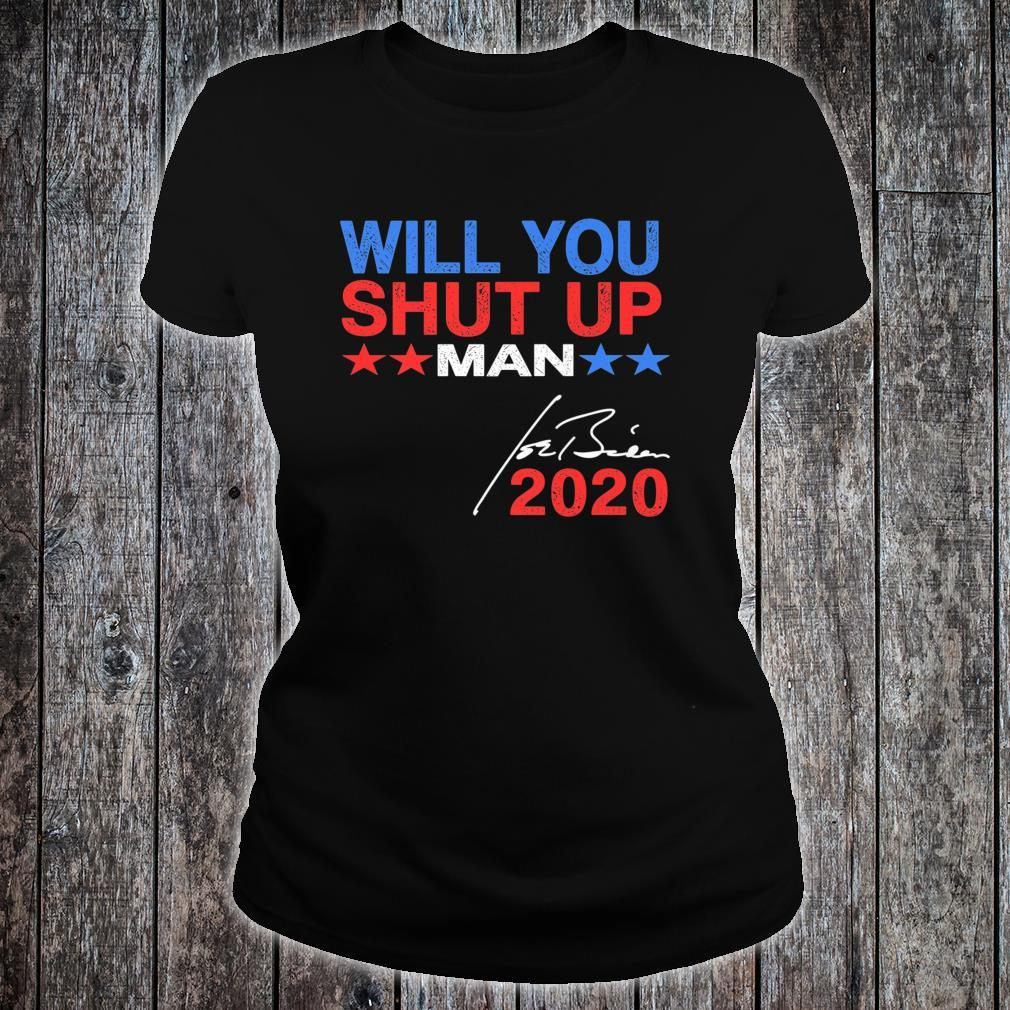 Will You Shut Up Man Biden 2020 Joe Biden 2020 Election Shirt ladies tee