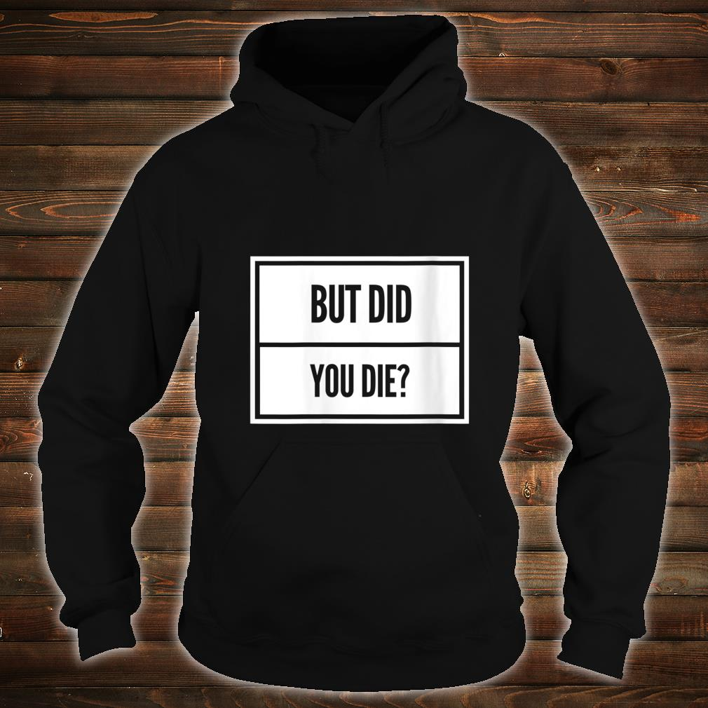 Womens But Did You Die Shirt Funny Workout Fitness Gym Shirt hoodie