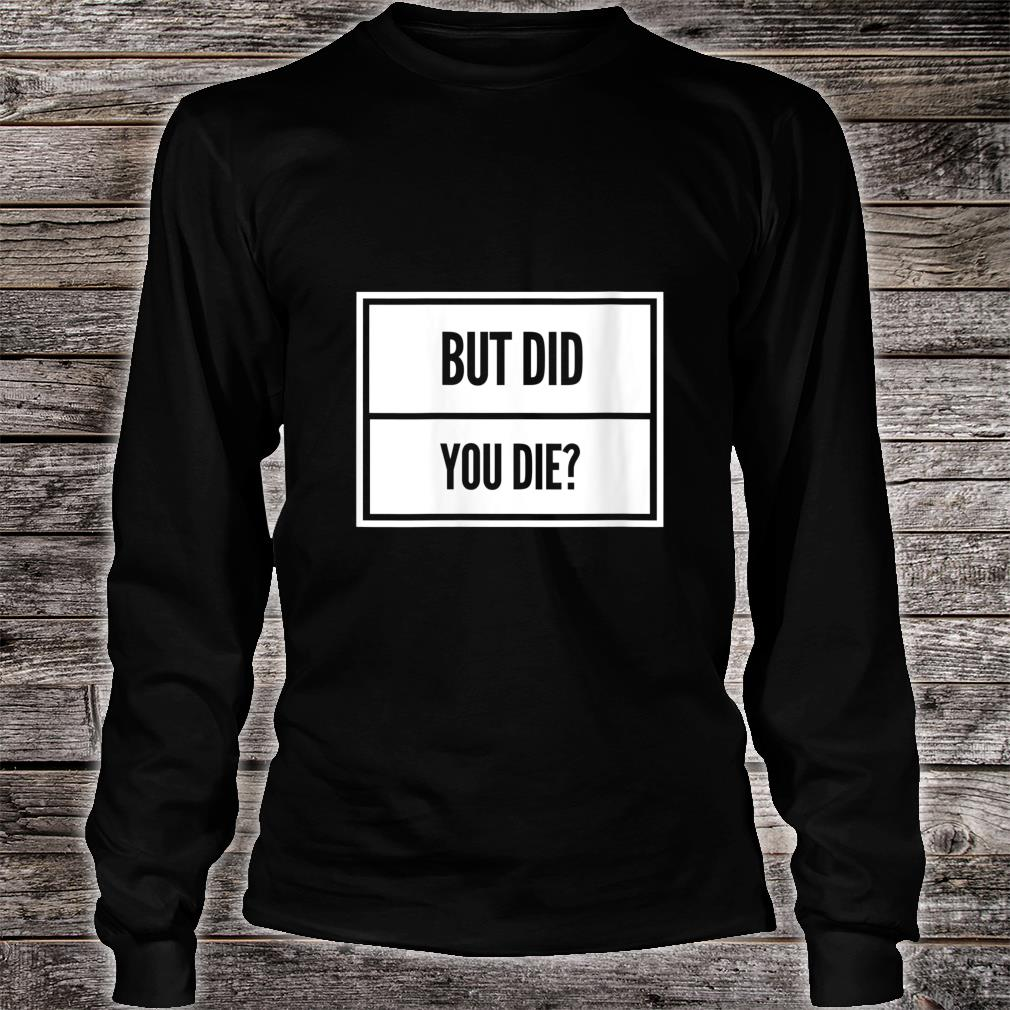 Womens But Did You Die Shirt Funny Workout Fitness Gym Shirt Long sleeved