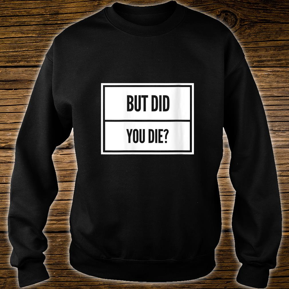 Womens But Did You Die Shirt Funny Workout Fitness Gym Shirt sweater