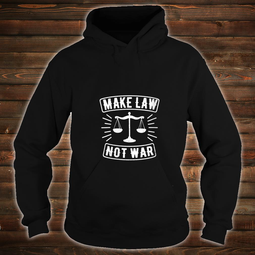 Womens Make Law Not War Scales Of Justice Lawyer Judge Shirt hoodie