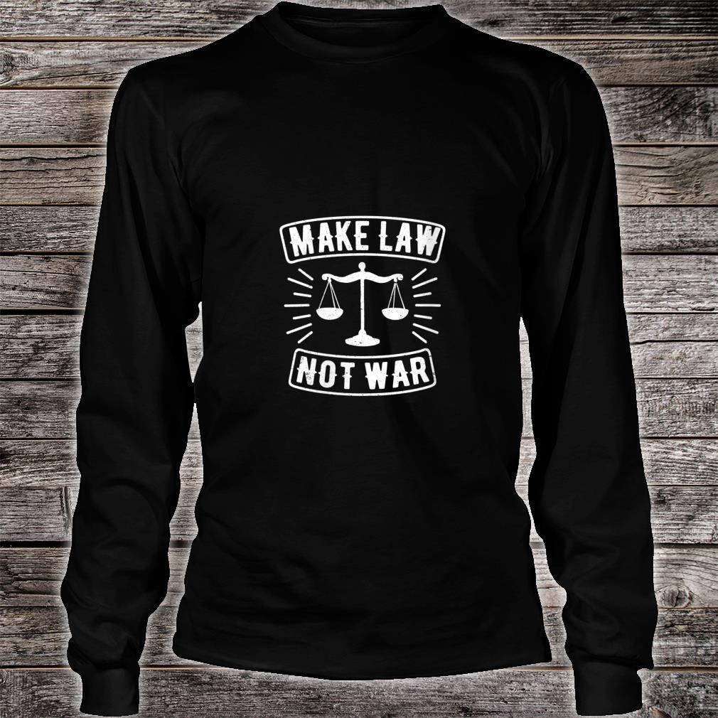 Womens Make Law Not War Scales Of Justice Lawyer Judge Shirt Long sleeved