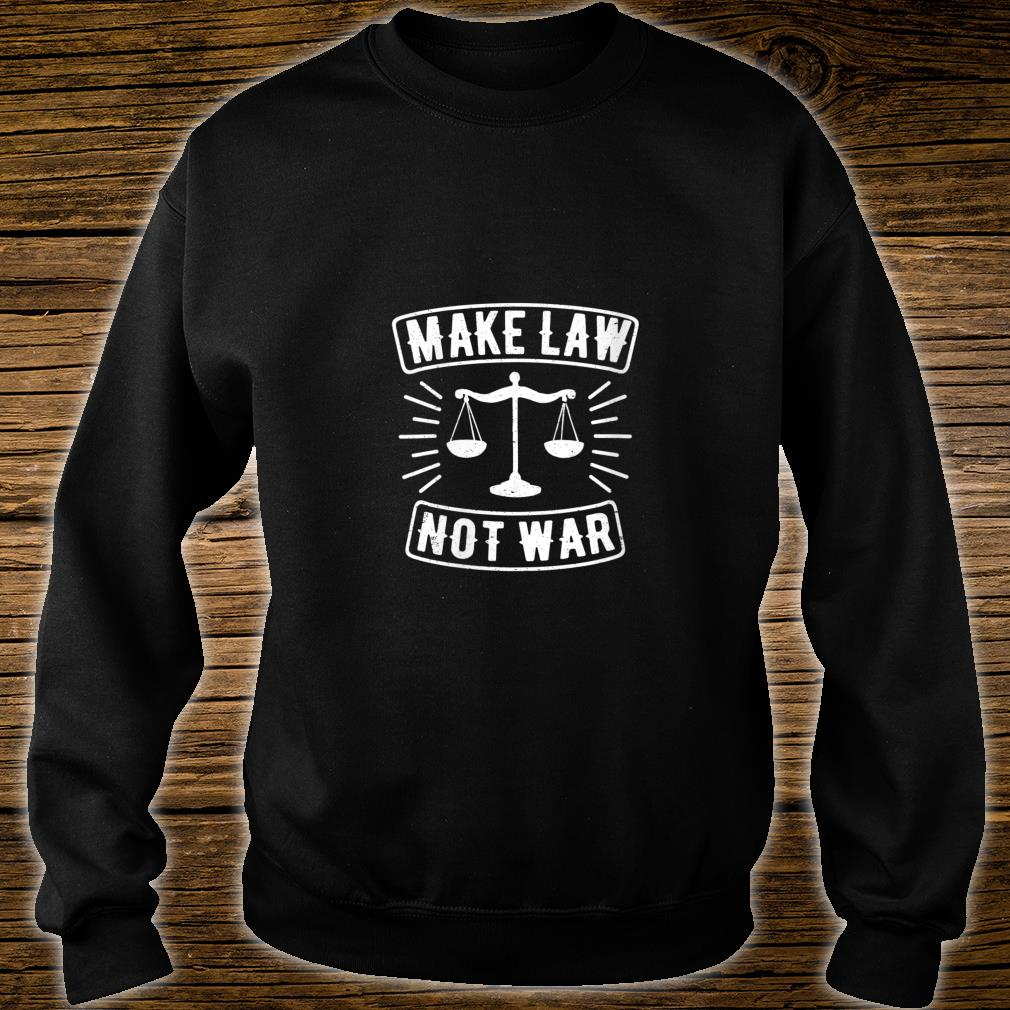 Womens Make Law Not War Scales Of Justice Lawyer Judge Shirt sweater