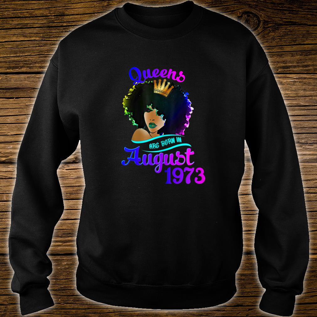 Womens Queens Are Born In August 1973 T Shirt 46th Birthday Shirt sweater