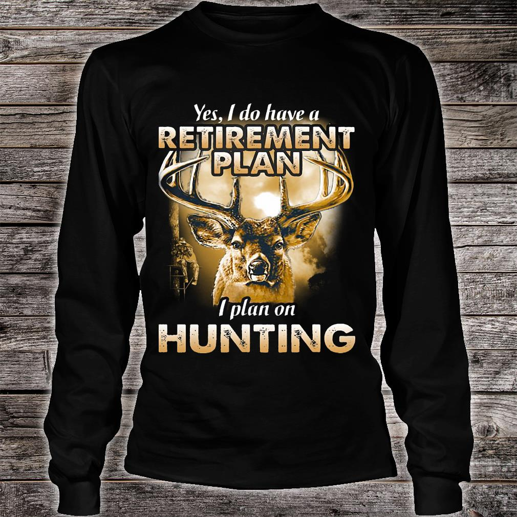 Yes I do have a retirement plan I plant on hunting shirt Long sleeved