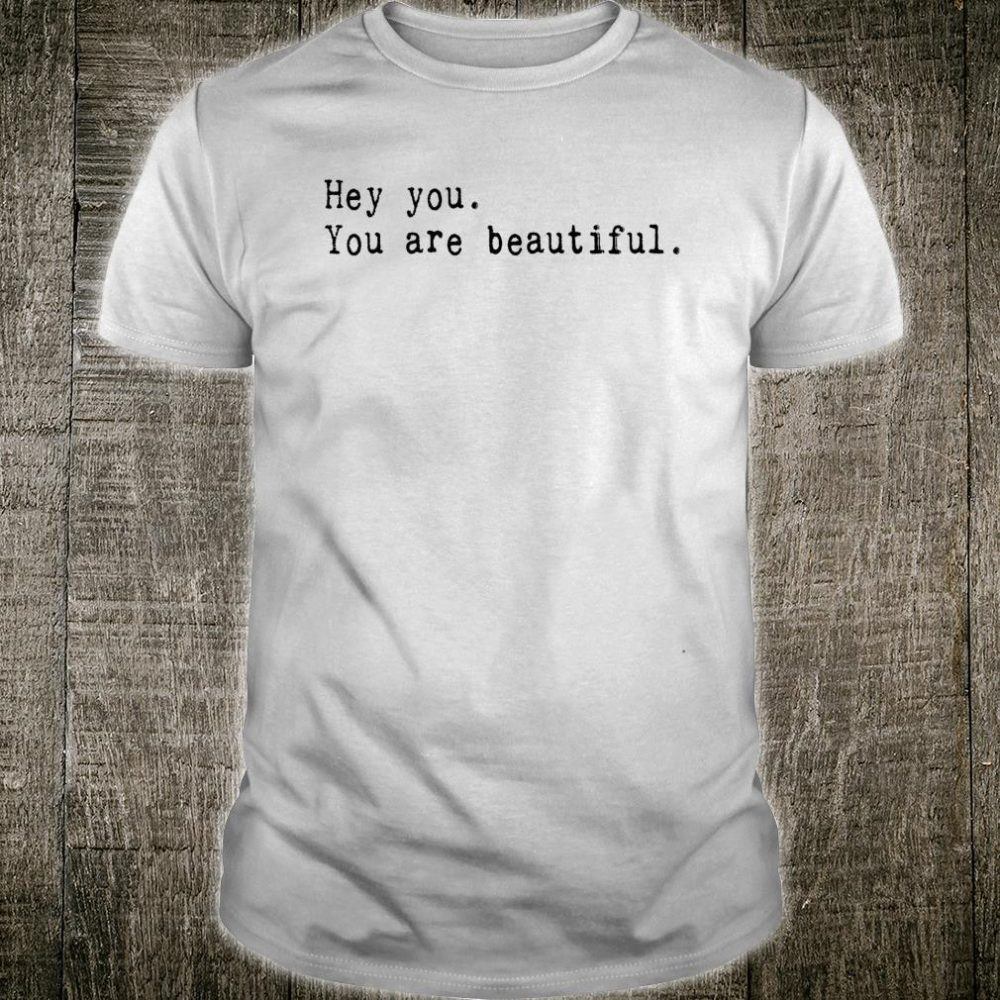 You Are Beautiful Inspirational Novelty Shirt