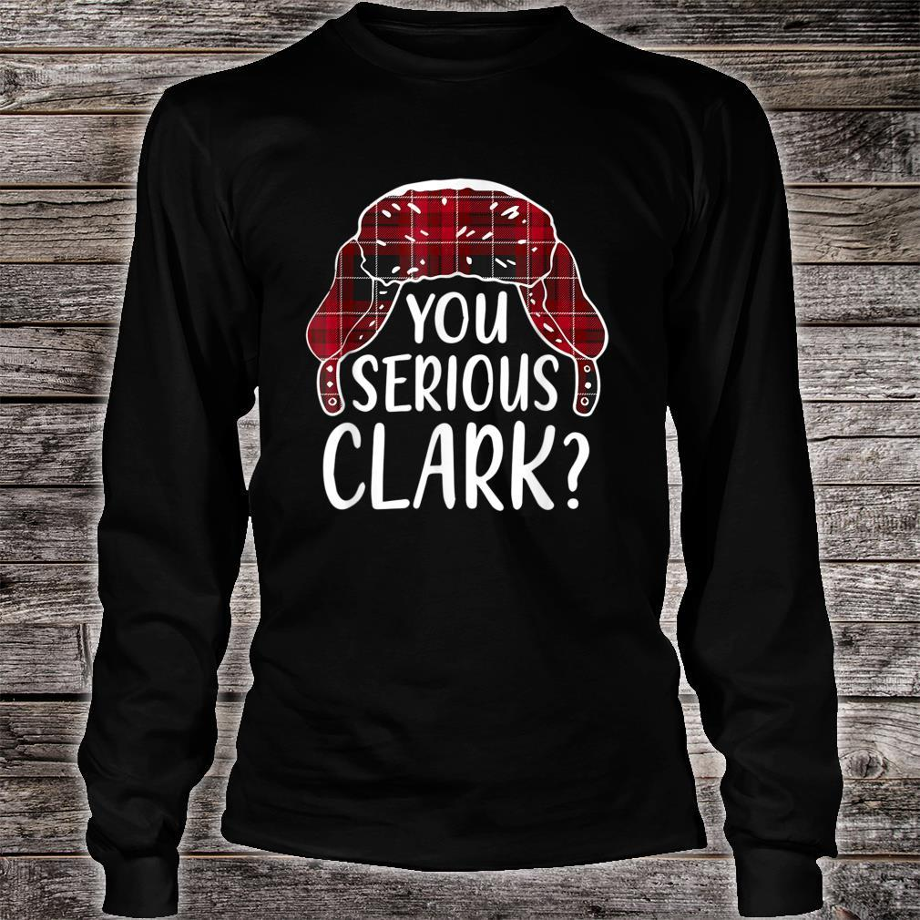 You Serious Clark  Christmas Shirt long sleeved