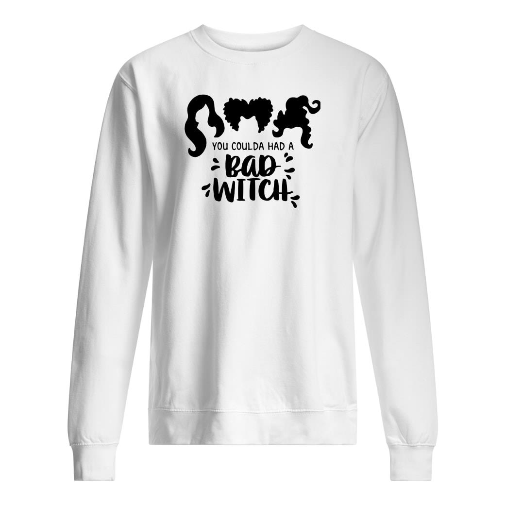 You coulda had a bad witch shirt sweater