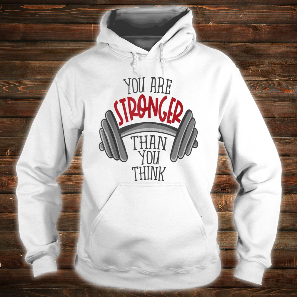 You're stronger than you think Shirt hoodie