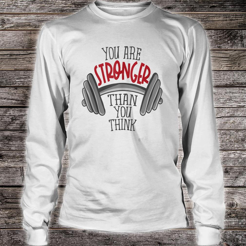 You're stronger than you think Shirt long sleeved