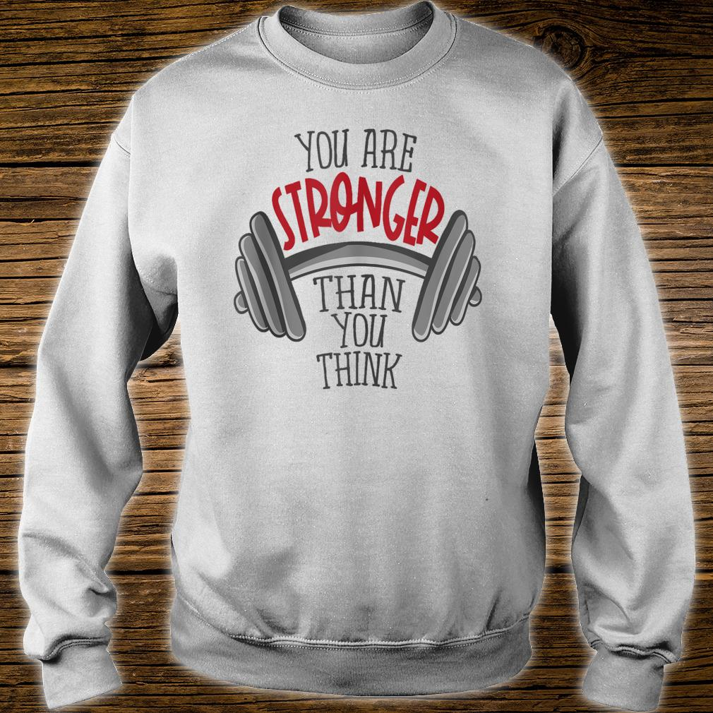 You're stronger than you think Shirt sweater