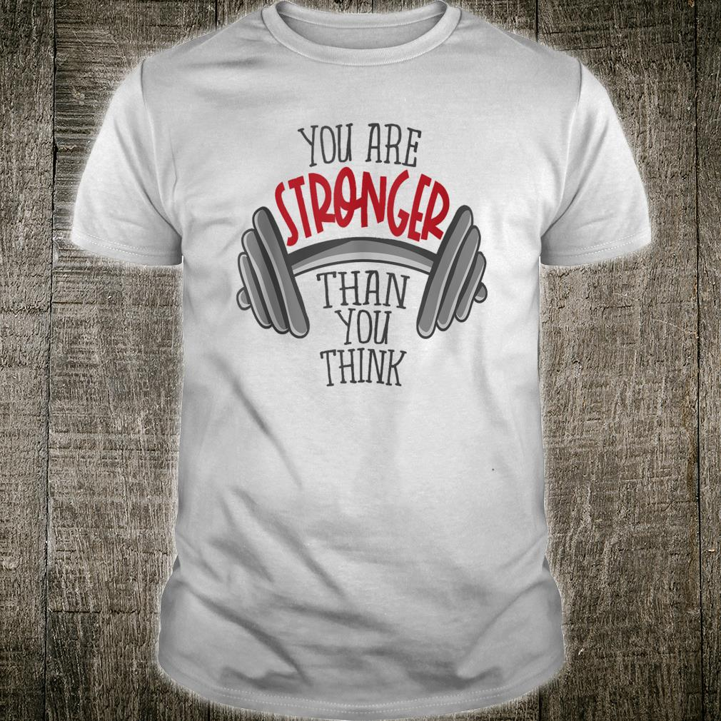 You're stronger than you think Shirt
